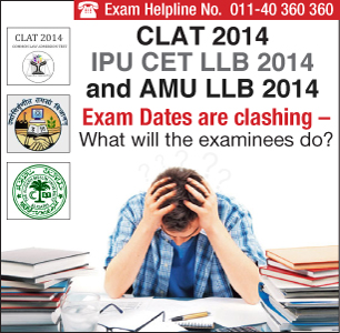 CLAT, IPU CET Law and AMU Law 2014 Exam Dates are clashing - What an examinee will do?