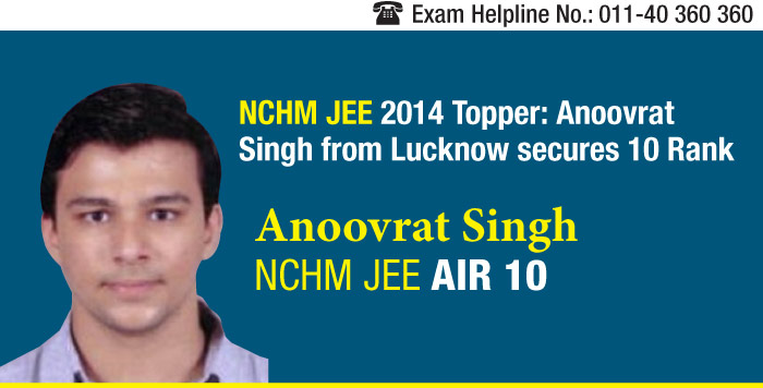 NCHM JEE 2014 Topper: Anoovrat Singh from Lucknow secures 10 AIR