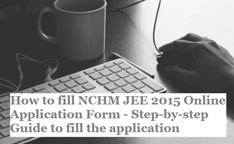 How to fill NCHM JEE 2015 Online Application Form