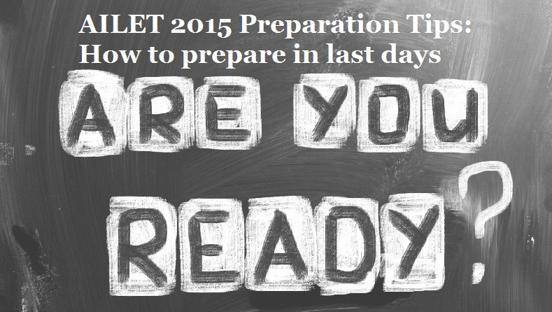 AILET 2015 Preparation Tips: How to prepare in last days