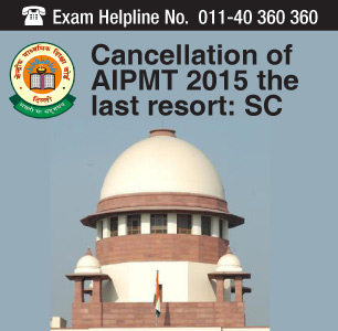 Cancellation of AIPMT 2015 the last resort: SC