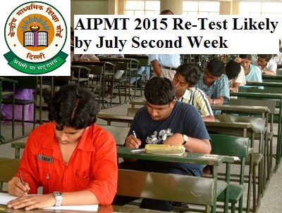 AIPMT 2015 re-test likely by July 2nd Week