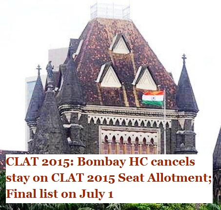 CLAT 2015: Bombay HC cancels stay on CLAT 2015 Seat Allotment; Final list on July 1