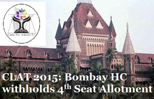 CLAT 2015: Bombay HC withholds 4th Seat Allotment