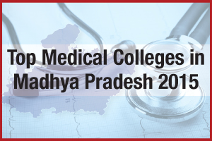 Top Medical Colleges in Madhya Pradesh 2015