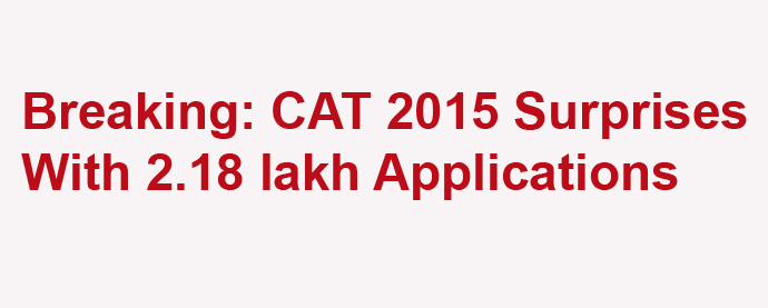 CAT 2015 surprises with 2.18 lakh applications; Allays fears of MBA slowdown