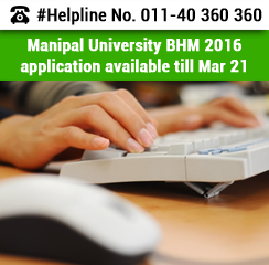 Manipal University BHM 2016 application available till Mar 21