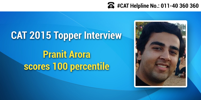 CAT 2015 Topper Interview: 100 percentiler Pranit Arora says, you need exposure in subjects not expertise to crack CAT