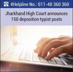 Jharkhand High Court announces 150 Deposition Typist Posts