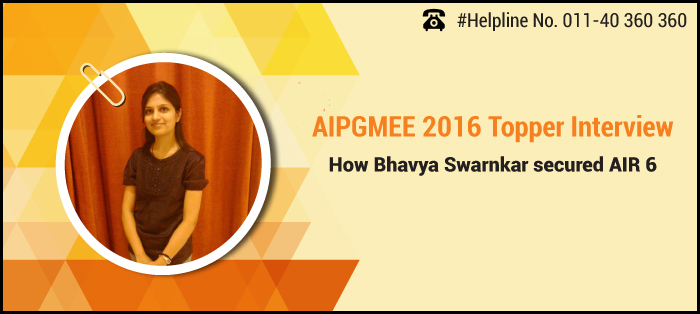 AIPGMEE 2016 Topper Interview: How Bhavya Swarnkar secured AIR 6