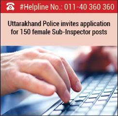 Uttarakhand Police invites application for 150 Female Sub-Inspector posts