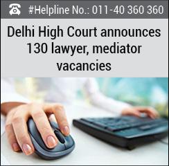 Delhi High Court announces 130 lawyer, mediator vacancies