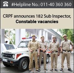 CRPF announces 182 Sub Inspector, Constable Vacancies