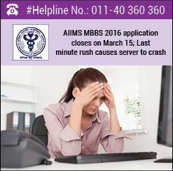 AIIMS MBBS 2016 application closes on March 15; Last minute rush causes server to crash