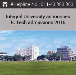 Integral University announces B. Tech admissions 2016