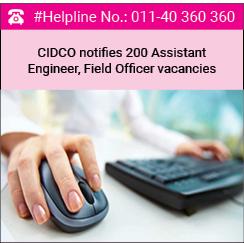 CIDCO notifies 200 Assistant Engineer, Field Officer vacancies