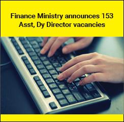 Finance Ministry announces 153 Asst, Dy Director Vacancies