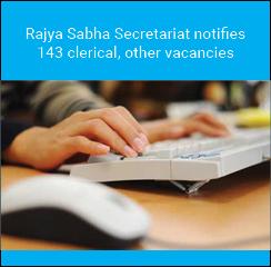 Rajya Sabha Secretariat notifies 143 clerical, other vacancies