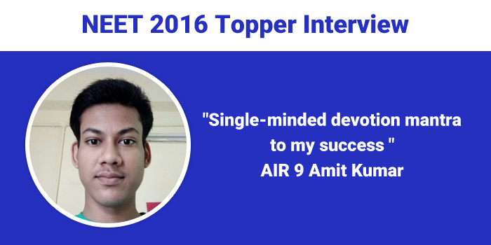 NEET 2016 Topper Interview: Single-minded devotion mantra to my success, says AIR 9 Amit Kumar