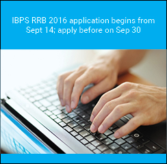 IBPS RRB 2016 application begins from Sept 14; apply before on Sep 30