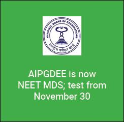 AIPGDEE is now NEET MDS; test from November 30