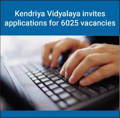 Kendriya Vidyalaya invites applications for 6025 vacancies