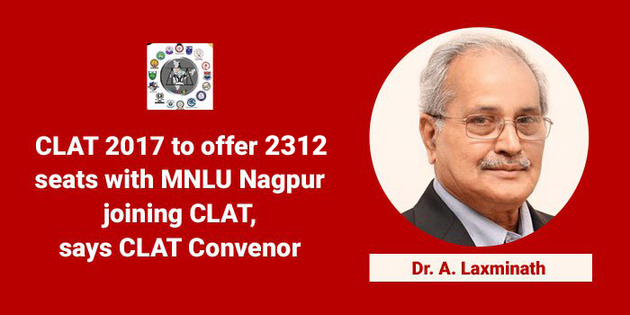 CLAT 2017 to offer 2312 seats with MNLU Nagpur joining CLAT, says Convenor