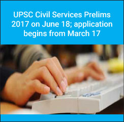 UPSC Civil Services Prelims 2017 on June 18; application ends on March 17