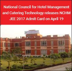 National Council for Hotel Management and Catering Technology releases NCHM JEE 2017 Admit Card on April 19