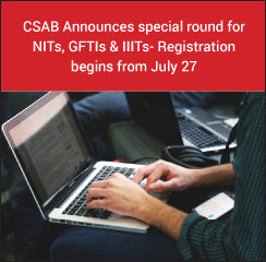CSAB Announces special round for NITs, GFTIs & IIITs- Registration begins from July 27