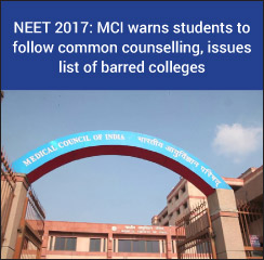 NEET 2017: MCI warns students to follow common counselling, issues list of barred colleges