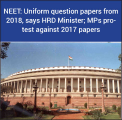 NEET: Uniform question papers from 2018, says HRD Minister; RS MPs protest against 2017 papers