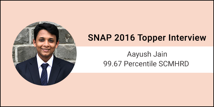 SNAP 2016 Topper Interview: Presence of mind is the key for doing well in the exam, says 99.67 percentiler Aayush Jain