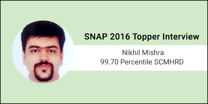SNAP 2016 Topper Interview: Spending maximum time on your strength is the ideal strategy, says 99.70 percentiler Nikhil Mishra