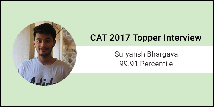 CAT 2017 Topper Interview: Solving and analysing mock tests is the key to success, says 99.91 percentiler Suryansh Bhargava