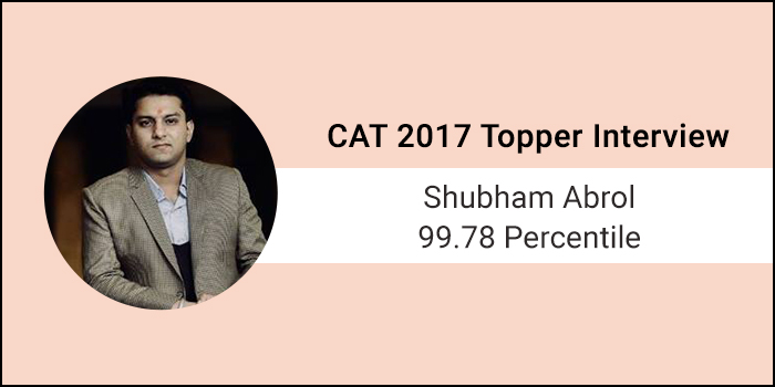 CAT 2017 Topper Interview: Take every mock like it is the final exam, says 99.78 percentiler Shubham Abrol