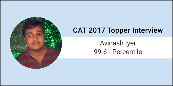 CAT 2017 Topper Interview: Focus on speed over concepts during CAT preparation, says 99.61 percentiler Avinash Iyer