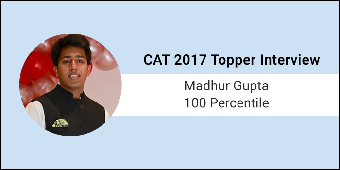 CAT 2017 Topper Interview: Harder you work, better luck you will have, says Madhur Gupta, 100 Percentile