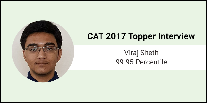 CAT 2017 Topper Interview: Be consistent and believe in your abilities says 99.95 percentiler Viraj Sheth