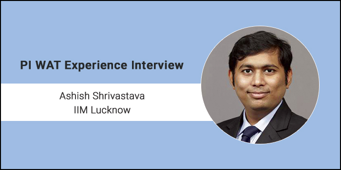 PI-WAT Experience: I flubbed a lot of interview questions but kept a smiling face throughout, says Ashish Shrivastava of IIM Lucknow