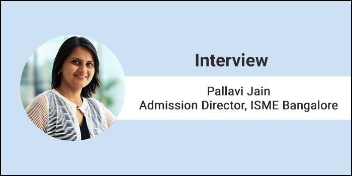 We seek to create professionals with innovative solutions, says Pallavi Jain, Admission Director, ISME Bangalore
