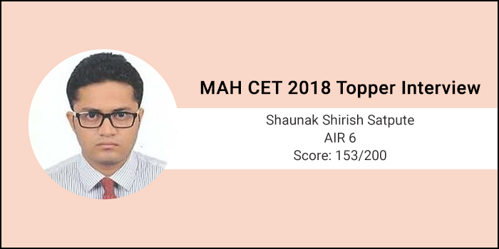 MAH CET 2018 Topper interview - Planning and practice are the two aspects of MAH CET preparation, says AIR-6 Shaunak Satpute