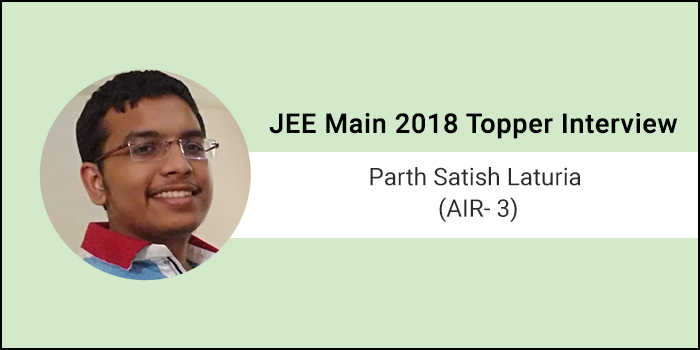 """JEE Main 2018 Topper Interview: Parth Satish Laturia (AIR 3) """"Remain positive, eat well, work hard and remain consistent"""""""