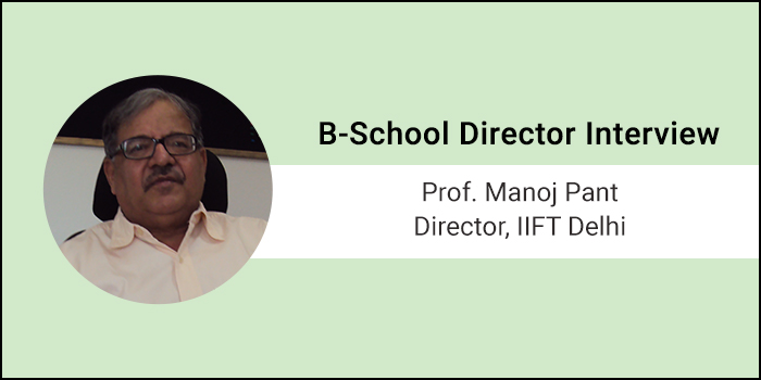 Core areas to strengthen a B-School are Teaching, Training & Research, says Prof. Manoj Pant, Director, IIFT Delhi