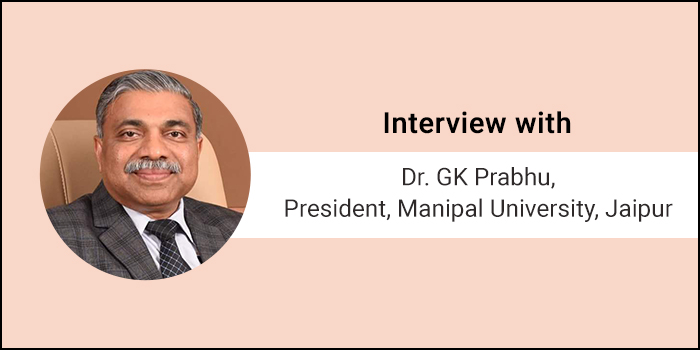Incentivize faculty to go for PhDs from IITs, work with industry - Interview with Dr. GK Prabhu, President, Manipal University, Jaipur
