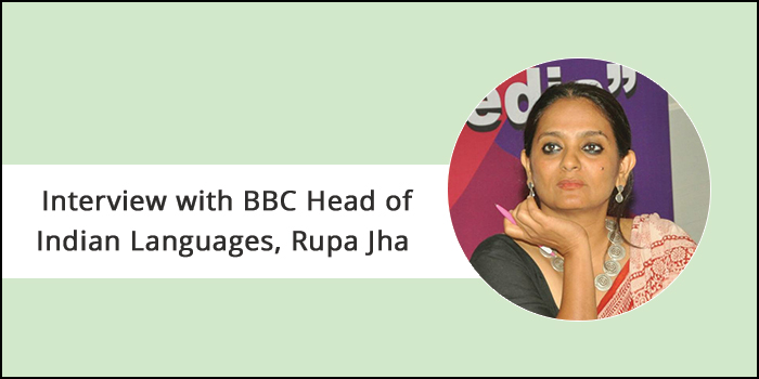 """Ethics in journalism have been given a huge space in digitization,"" says Rupa Jha, Head of Indian Languages, BBC World Service"