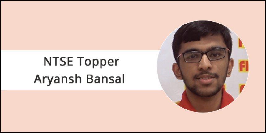 "NTSE Topper Interview: ""Work hard towards the right direction,"" says Aryansh Bansal"