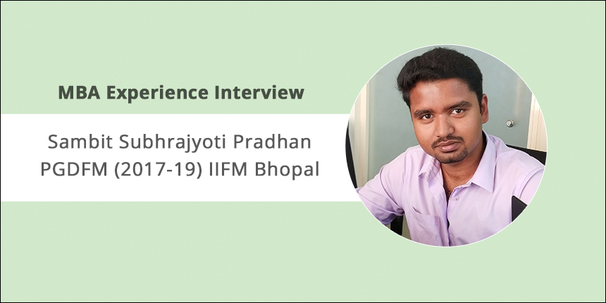 MBA Experience Interview: Sambit Subhrajyoti Pradhan shares experience at IIFM Bhopal Campus