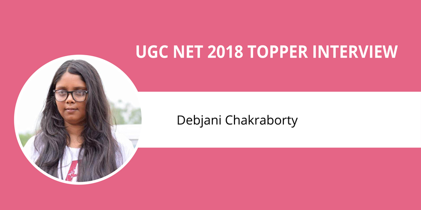 """UGC NET 2018 Topper Interview: Debjani Chakraborty - """"You will Succeed If you Don't Stop Midway"""""""