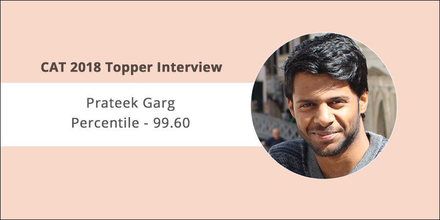 CAT 2018 Topper Interview: It's all about consistency & discipline, says Prateek Garg, 99.60 Percentiler